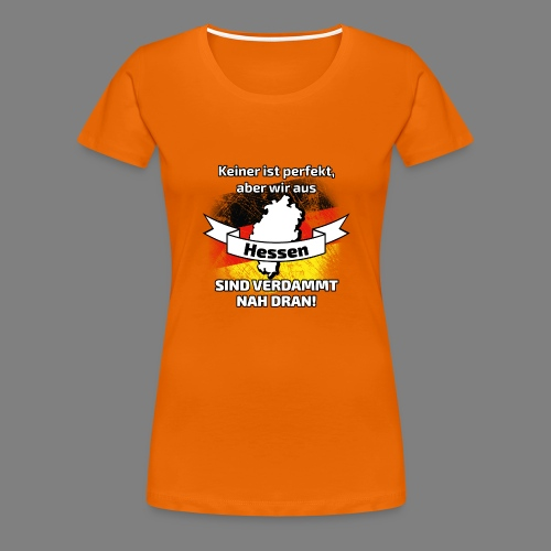Perfekt Hessen - Frauen Premium T-Shirt