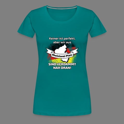 Perfekt Rheinland-Pfalz - Frauen Premium T-Shirt