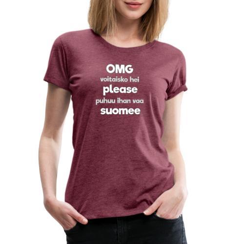 OMG please puhutaa suomee, valkoinen - Naisten premium t-paita