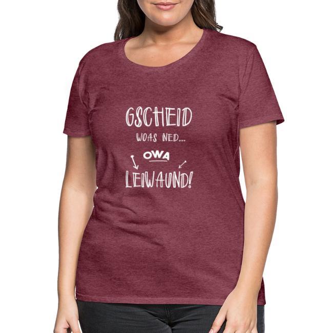 Vorschau: Gscheid woas ned owa leiwaund - Frauen Premium T-Shirt