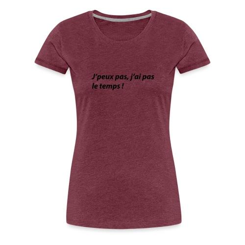J'peux pas, j'ai pas le temps ! - T-shirt Premium Femme