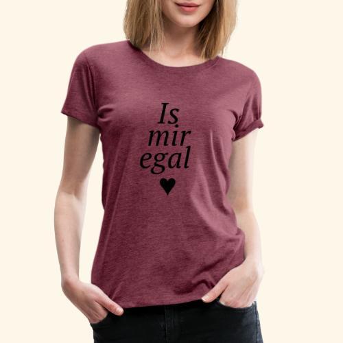 Is mir egal - Frauen Premium T-Shirt