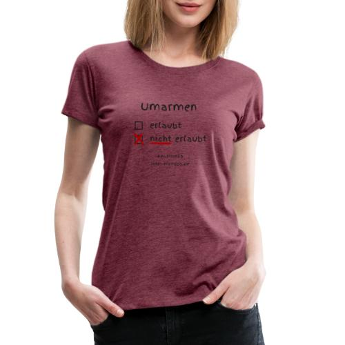 Umarmen nicht erlaubt - Frauen Premium T-Shirt