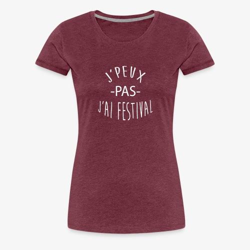 J'peux pas j'ai festival - T-shirt Premium Femme