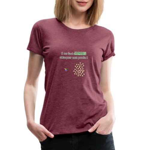 Il ne faut jamais attaquer les poules ! - T-shirt Premium Femme