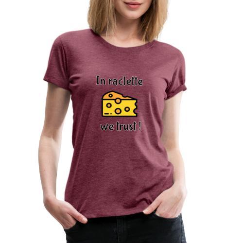 Auf Raclette vertrauen wir - Käse - Frauen Premium T-Shirt