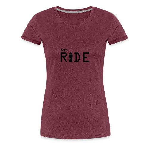Let's Ride - Vrouwen Premium T-shirt