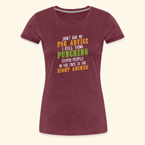 Don't Ask Me For Advice Sarkasmus Witzig - Frauen Premium T-Shirt
