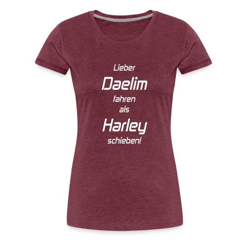Lieber Daelim fahren als Harley schieben! (white) - Frauen Premium T-Shirt