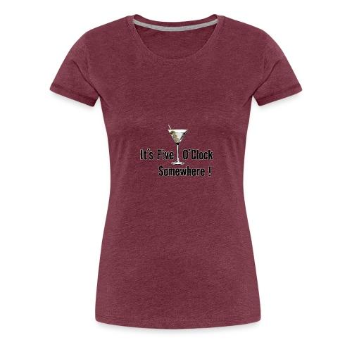 5 O Clock Somewhere with Martini Glass - Frauen Premium T-Shirt