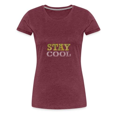 STAY COOL tshirt - Women's Premium T-Shirt