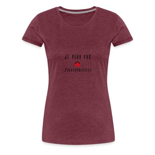 Je peux pas j'ai confinement - T-shirt Premium Femme