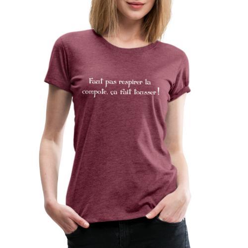 Faut pas respirer la compote, ça fait tousser ! - T-shirt Premium Femme