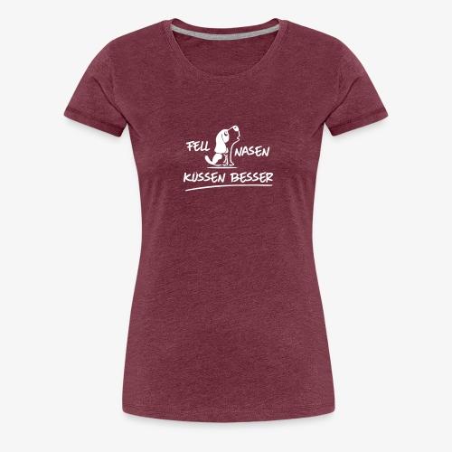 Fellnasen kuessen besser - Frauen Premium T-Shirt