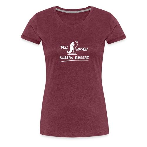 Vorschau: Fellnasen kuessen besser - Frauen Premium T-Shirt