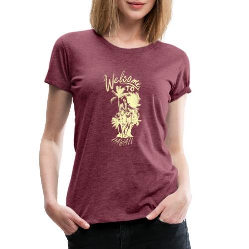 Welcome to Hawaii - Frauen Premium T-Shirt