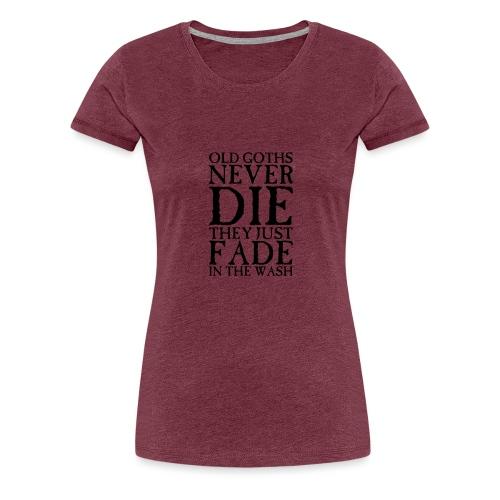Old Goths Never Die... - Women's Premium T-Shirt