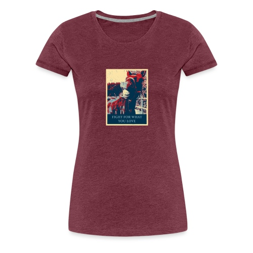 Fight for what you love - Frauen Premium T-Shirt