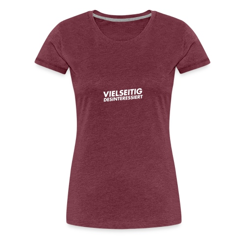 vielseitig desinteressiert - Frauen Premium T-Shirt