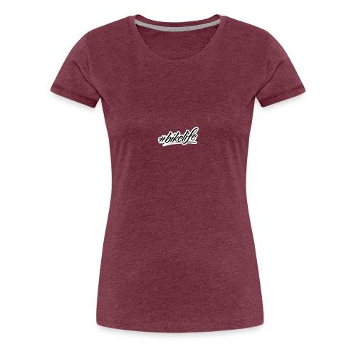 #BIKELIFE - Women's Premium T-Shirt