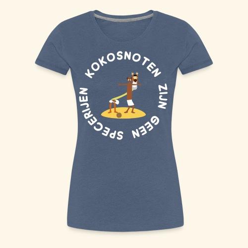 Kokosnoten zijn geen specerijen - Vrouwen Premium T-shirt