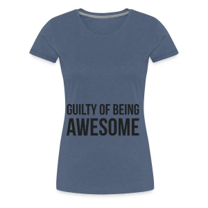 Guilty of being Awesome - Women's Premium T-Shirt