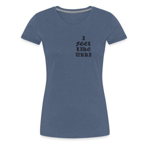 IFeelLikeAUkki - Naisten premium t-paita