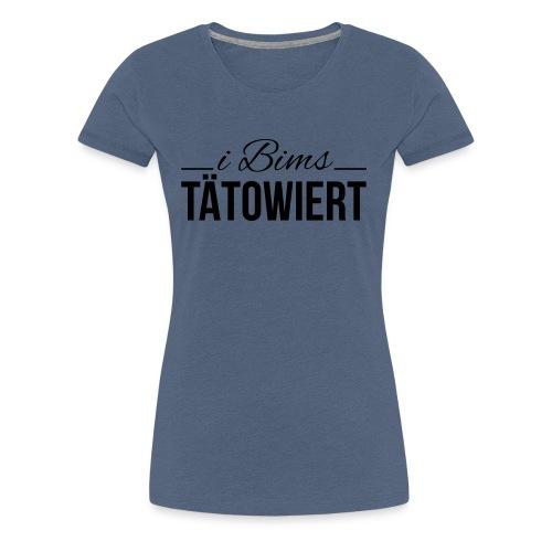 i bims tätowiert - Frauen Premium T-Shirt