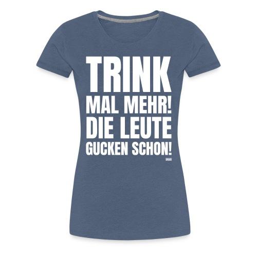 Mallorca Spruch | Trink mal mehr ! - Frauen Premium T-Shirt