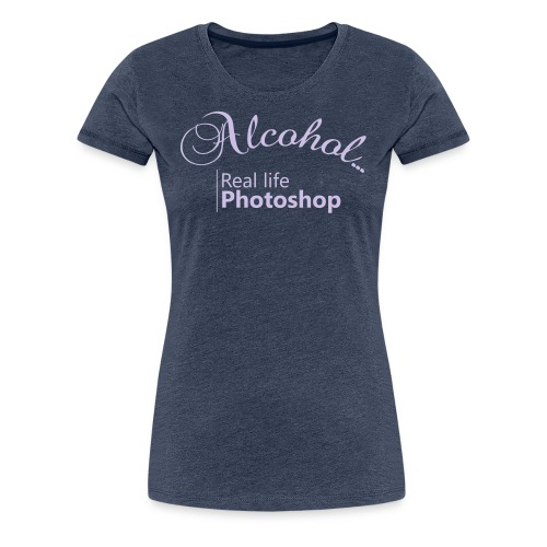 Alcohol Real life Photoshop - Frauen Premium T-Shirt