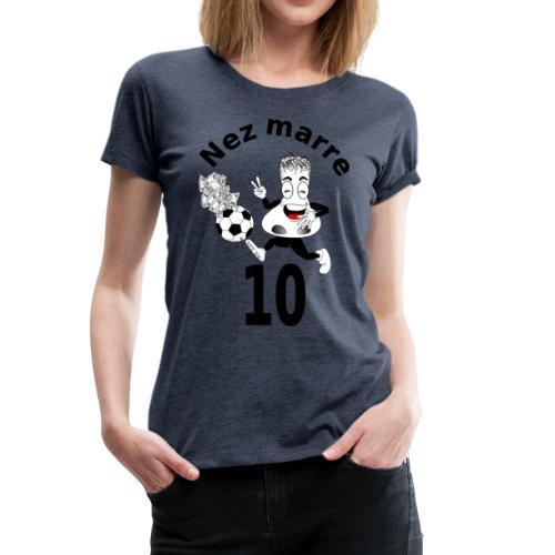 Nez marre football humour FC - T-shirt Premium Femme