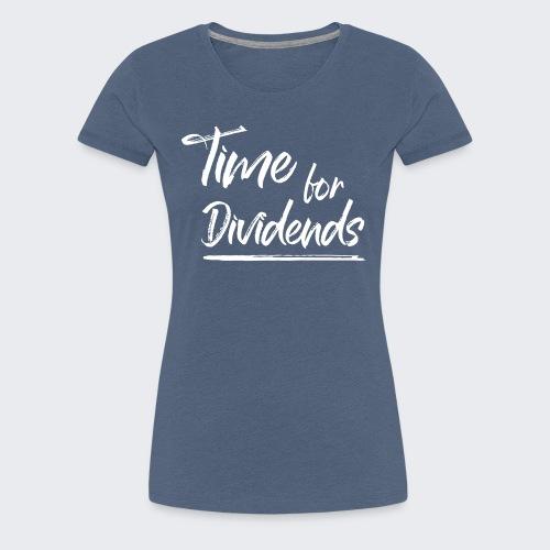 Time for Dividends - Frauen Premium T-Shirt