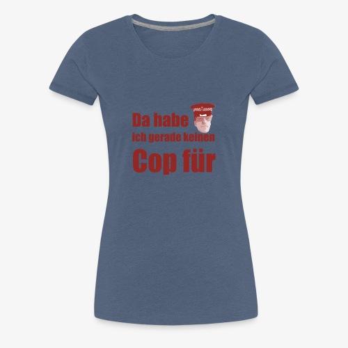Polizeitshirt keinen cop fuer red - Frauen Premium T-Shirt