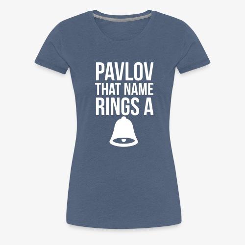 Pavlov that name rings a bell - Women's Premium T-Shirt