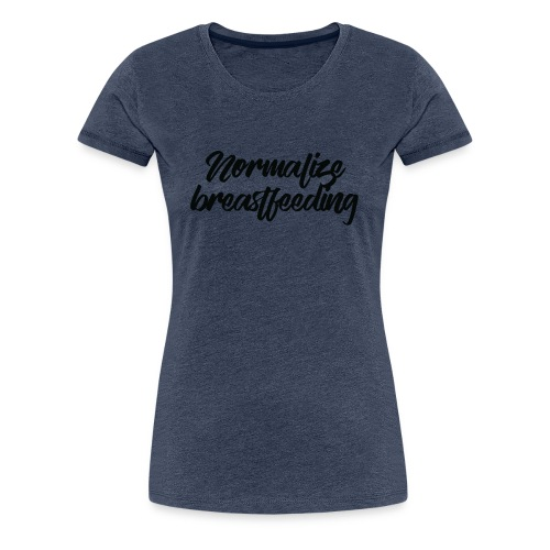 Normalize Breastfeeding - T-shirt Premium Femme