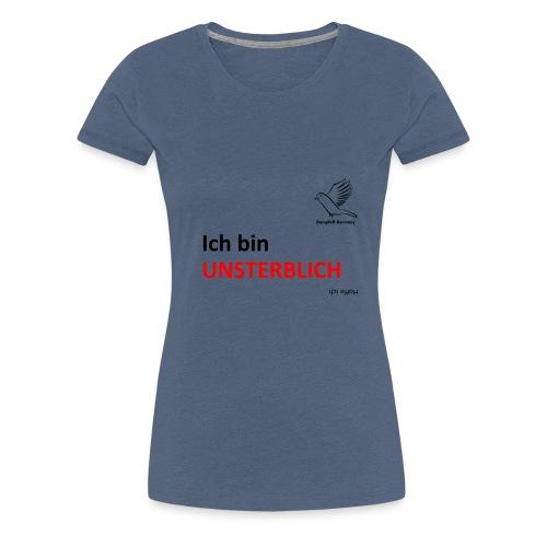 Ich bin Unsterblich - Frauen Premium T-Shirt