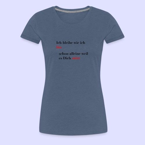 Ich bleibe wie ich bin - Frauen Premium T-Shirt