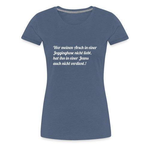 Wer meinen Arsch weiss - Frauen Premium T-Shirt
