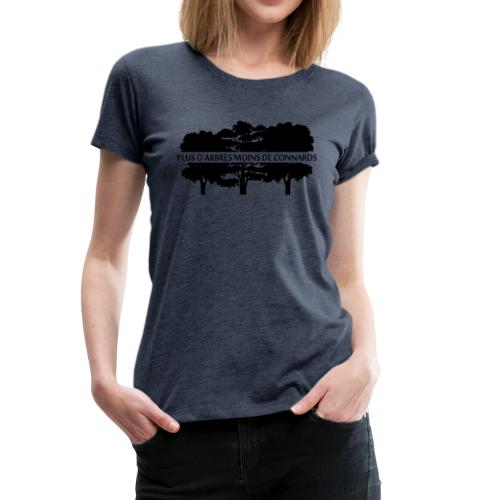 Plus d'Arbres Moins de Connards - T-shirt Premium Femme