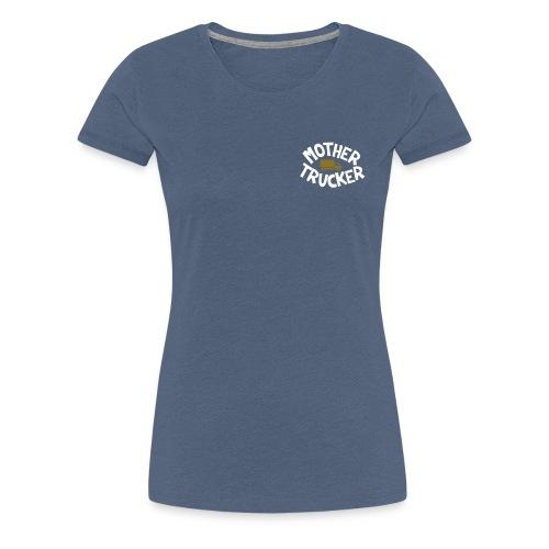 Mother Trucker - T-shirt Premium Femme