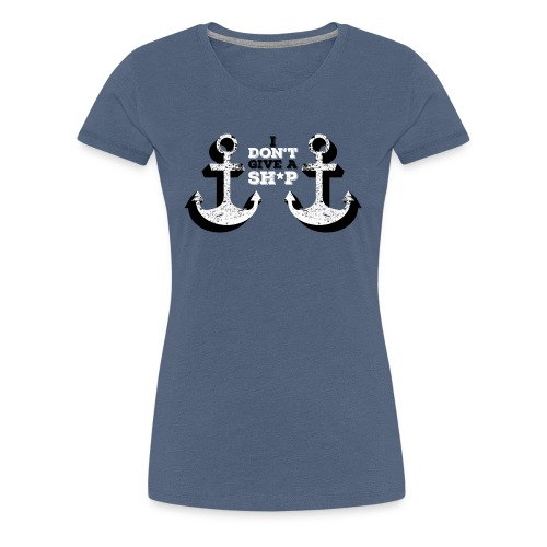 I don t give a ship - Vrouwen Premium T-shirt
