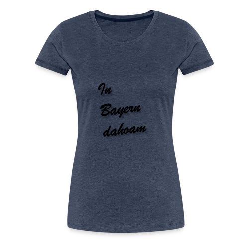 In Bayern dahoam - Frauen Premium T-Shirt