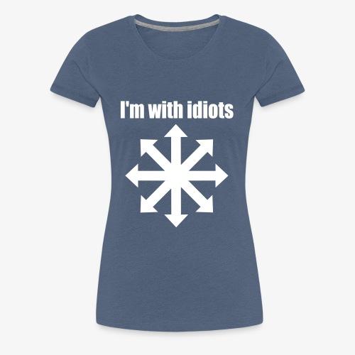 I'm with idiots - Frauen Premium T-Shirt