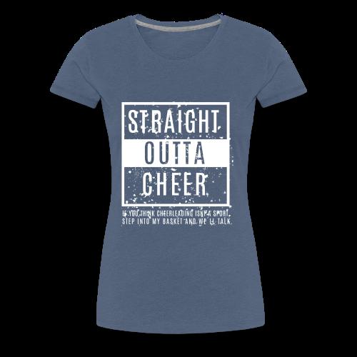 Straight Outta Cheer - Frauen Premium T-Shirt