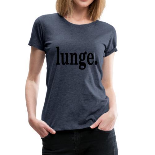 lunge. - Frauen Premium T-Shirt
