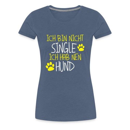 Ich bin nicht Single - Ich hab nen Hund - Frauen Premium T-Shirt
