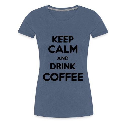 keep calm and drink coffee - Frauen Premium T-Shirt