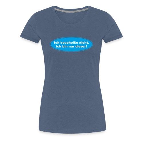 Ich bescheiße nicht, ich bin nur clever! (blau) - Frauen Premium T-Shirt