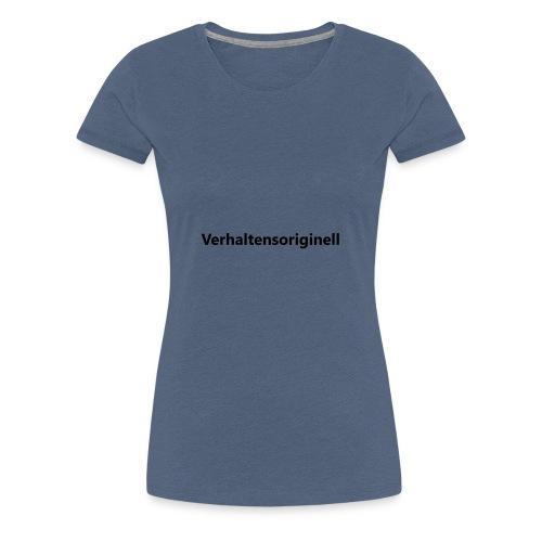 Verhaltensoriginell - Frauen Premium T-Shirt