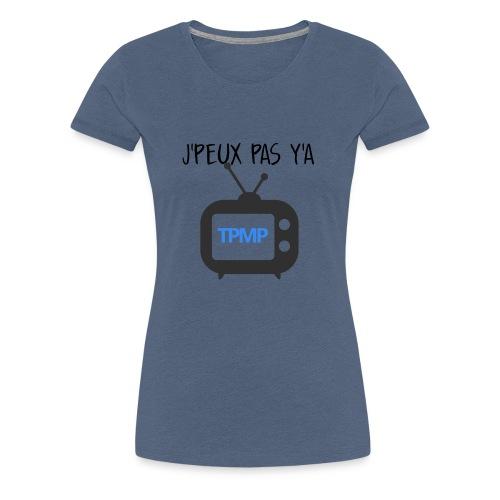 Tshirt j'peux pas ya TPMP - Tshirt Fanzouze - T-shirt Premium Femme